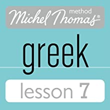 Michel Thomas Beginner Greek Lesson 7 Audiobook by Hara Garoufalia-Middle, Howard Middle Narrated by Hara Garoufalia-Middle, Howard Middle