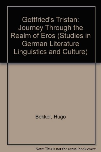 Gottfried Von Strassburg's Tristan: Journey Through the Realm of Eros (Studies in German Literature Linguistics and Cult