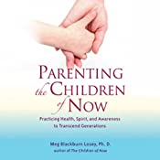 Parenting the Children of Now: Practicing Health, Spirit, and Awareness to Transcend Generations | [Meg Blackburn Losey]