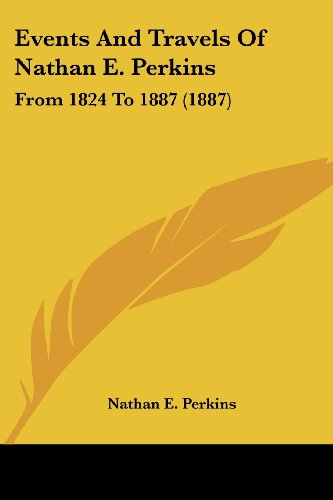 Events and Travels of Nathan E. Perkins: From 1824 to 1887 (1887)