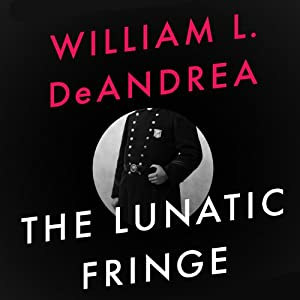 The Lunatic Fringe: A Novel Wherein Theodore Roosevelt Meets the Pink Angel | [William L. DeAndrea]