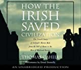How the Irish Saved Civilization: The Untold Story of Irelands Heroic Role from the Fall of Rome t