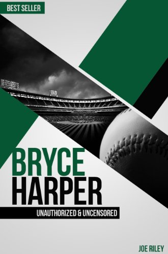 Joe Riley - Bryce Harper - Baseball Unauthorized & Uncensored (All Ages Deluxe Edition with Videos)