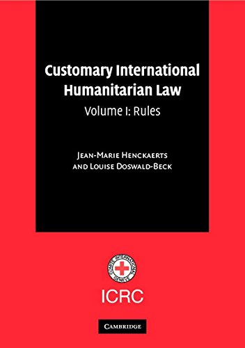 Customary International Humanitarian Law: Volume 1, Rules: Rules Vol 1
