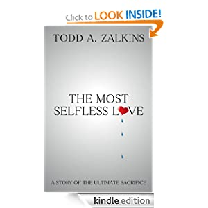 The Most Selfless Love Todd Zalkins