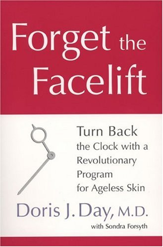Forget the Facelift: Turn Back the Clock with a Revolutionary Program for Ageless Skin, Doris J. Day, Sondra Forsyth