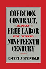 Coercion, Contract, and Free Labor in the Nineteenth Century