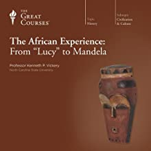 The African Experience: From 'Lucy' to Mandela  by The Great Courses Narrated by Professor Kenneth P. Vickery
