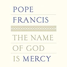 The Name of God Is Mercy Audiobook by  Pope Francis Narrated by Oonagh Stransky, Arthur Morey, Fred Sanders