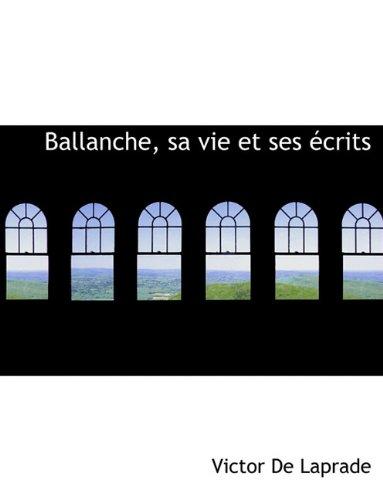 Ballanche, sa vie et ses écrits