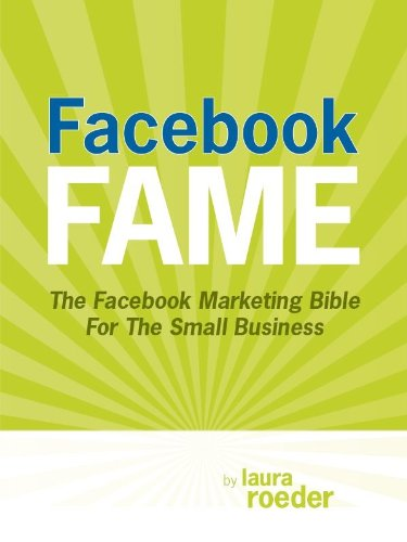 Facebook Fame: The Facebook Marketing Bible For The Small Business