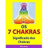 Os 7 Chakras - Significado dos Chakras