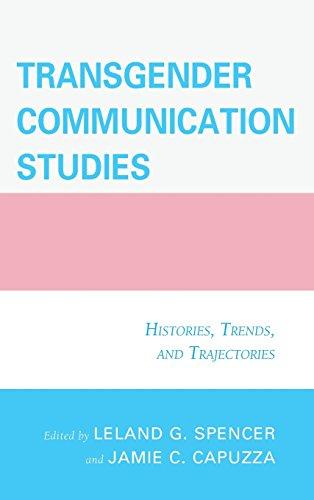 Transgender Communication Studies : Histories, Trends, and Trajectories