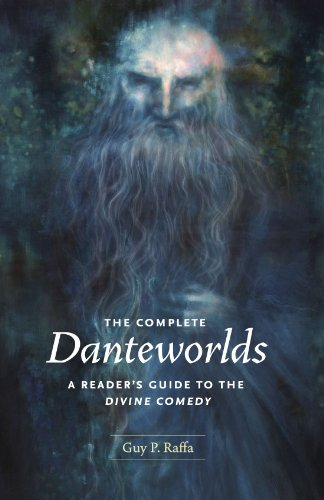 The Complete Danteworlds: A Reader's Guide to the Divine...