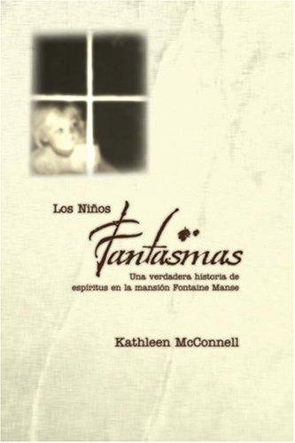 Los Ninos Fantasmas: Una Verdadera Historia de Espiritus en la Mansion Fontaine Manse