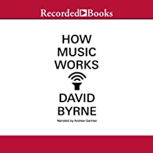 How Music Works Audiobook by David Byrne Narrated by Andrew Garman