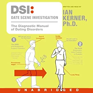 DSI: Date Scene Investigation: The Diagnostic Manual of Dating Disorders | [Ian Kerner]