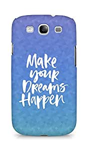 AMEZ make your dreams happen Back Cover For Samsung Galaxy S3 i9300