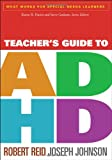 Robert Reid Teacher's Guide to ADHD (What Works for Special-needs Learners)