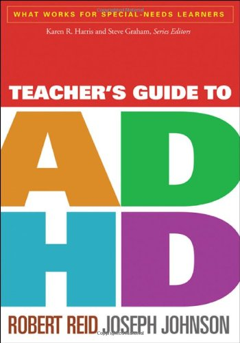 Teacher's Guide to ADHD (What Works for Special-Needs Learners)