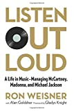 Ron Weisner Listen Out Loud: A Life in Music: Managing McCartney, Madonna, and Michael Jackson