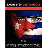 Cuba: Including its History, The Isla de la Juventud, The San Carlos de la Cabaña Fortress, and More