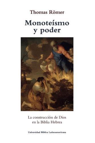 Monoteismo y poder La construccion de Dios en la Biblia Hebrea  [Romer, Thomas] (Tapa Blanda)