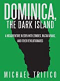 img - for Dominica, the Dark Island: A Misadventure in Eden with Zombies, Rastafarians, and Other Revolutionaries book / textbook / text book