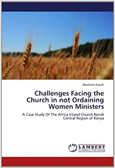 Challenges Facing the Church in not Ordaining Women ...