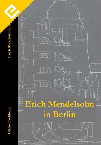 Ulrike Eichhorn - Erich Mendelsohn in Berlin