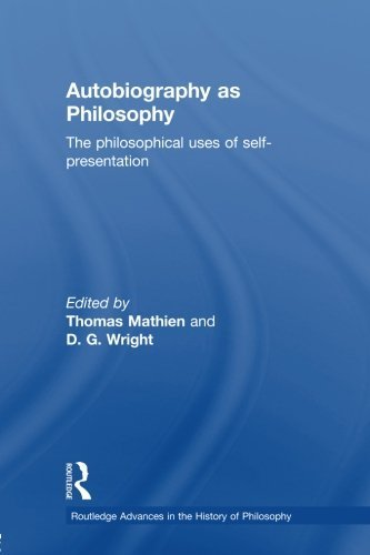 Autobiography as Philosophy: The Philosophical Uses of Self-Presentation (Routledge Advances in the History of Philosoph