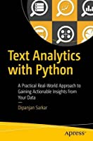 Text Analytics with Python: A Practical Real-World Approach to Gaining Actionable Insights from your Data Front Cover