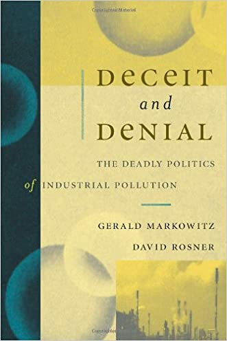Deceit and Denial: The Deadly Politics of Industrial Pollution (California / Milbank Books on Health and the Public, No. 6)