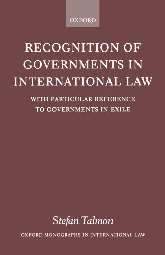 Recognition of Governments in International Law: With Particular Reference to Governments in Exile (Oxford Monographs in