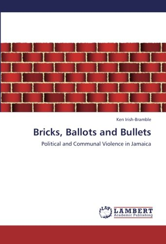 Bricks, Ballots and Bullets: Political and Communal Violence in Jamaica