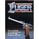 Luger Book: The Encyclopedia of the Borchardt and Borchardt-Luger Handguns, 1885-1985 (The Luger book) (0853688869) by Walter, John