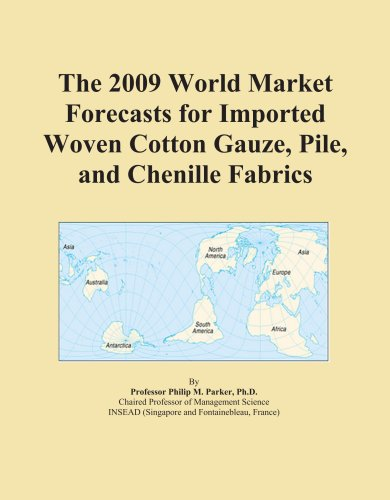 The 2009 World Market Forecasts for Imported Woven Cotton Gauze, Pile, and Chenille Fabrics PDF