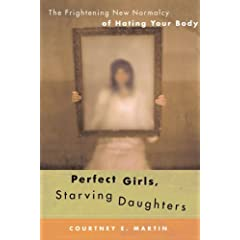 Perfect Girls, Starving Daughters: The Frightening New Normalcy of Hating Your Body (Hardcover)