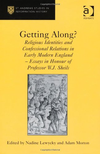 Getting Along?: Religious Identities and Confessional Relations in Early Modern England - Essays in Honour of Professor