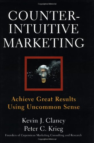 Counterintuitive Marketing: Achieve Great Results Using Uncommon Sense