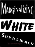 img - for Marginalizing White Supremacy book / textbook / text book