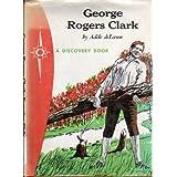 George Rogers Clark : Frontier Fighter ~ Adele Deleeuw