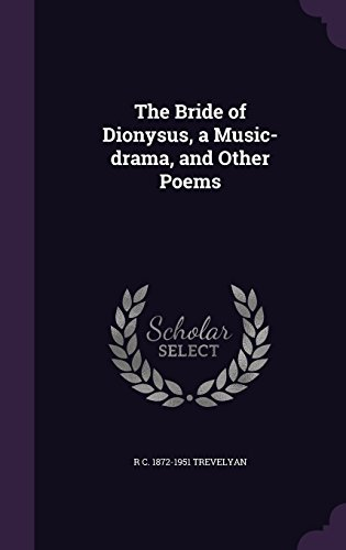 The Bride of Dionysus, a Music-drama, and Other Poems
