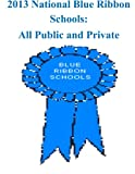 2013 National Blue Ribbon Schools All Public and Private