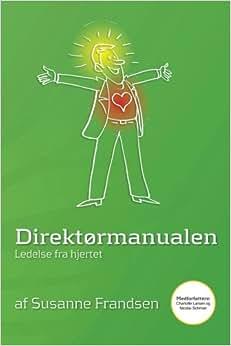 Direktoermanualen - Ledelse Fra Hjertet (Danish Edition)