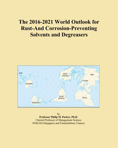 the-2016-2021-world-outlook-for-rust-and-corrosion-preventing-solvents-and-degreasers