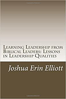 Learning Leadership From Biblical Leaders: Lessons In Leadership Qualities