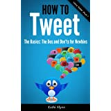How To Tweet, The Basics: Dos and Don'ts for Newbies (Using Twitter Book 1)by Kathi Flynn