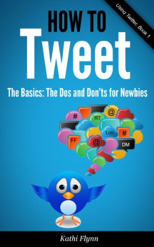 How To Tweet, The Basics: Dos and Don'ts for Newbies (Using Twitter)