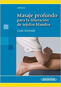 Masaje profundo para la liberacion de tejidos blandos / Deep massage